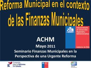 ACHM Mayo  2011 Seminario Finanzas Municipales en la  Perspectiva de una Urgente Reforma