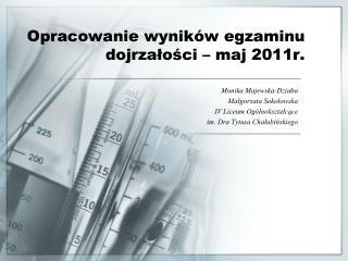 Opracowanie wyników egzaminu dojrzałości – maj 2011r.