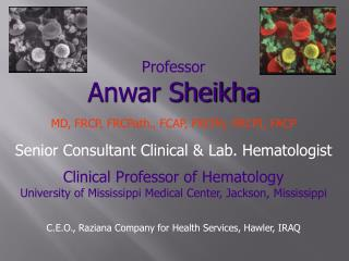 Professor Anwar Sheikha MD, FRCP,  FRCPath ., FCAP, FRCPA, FRCPI, FACP