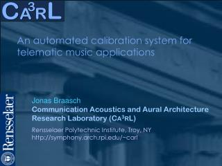 Jonas Braasch Communication Acoustics and Aural Architecture Research Laboratory (C A 3 R L)