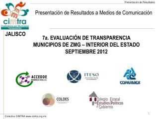 7a. EVALUACIÓN DE TRANSPARENCIA MUNICIPIOS DE ZMG – INTERIOR DEL ESTADO SEPTIEMBRE 2012