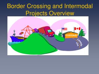 Border Crossing and Intermodal Projects Overview