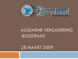 Algemene vergadering jeugdraad 28 maart 2009