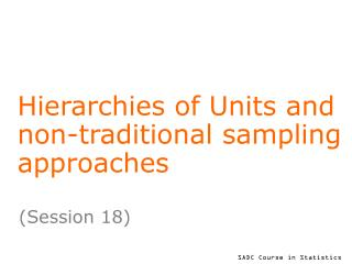 Hierarchies of Units and non-traditional sampling approaches