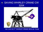 SAVING WHIRLEY CRANE CW 3204