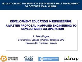 EDUCATION AND TRAINING FOR SUSTAINABLE BUILT ENVIRONMENT 3-4 OCTOBER 2005 - MUMBAI