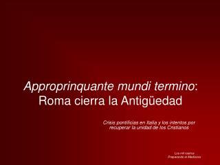 Approprinquante mundi termino : Roma cierra la Antigüedad