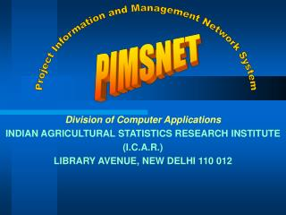 Division of Computer Applications INDIAN AGRICULTURAL STATISTICS RESEARCH INSTITUTE (I.C.A.R.)