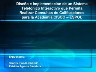 Expositores: Sandra Pineda Obando Patricio Aguirre Sanabria