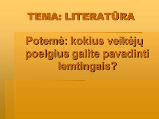 TEMA: LITERATŪRA