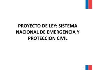 PROYECTO DE LEY: SISTEMA NACIONAL DE EMERGENCIA Y PROTECCION CIVIL