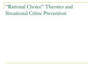 Rational Choice  Theories and Situational Crime Prevention