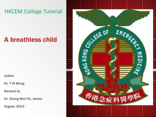 A breathless child Author Dr. T W Wong  Revised by  Dr. Chang Wai Yin, James   August, 2013