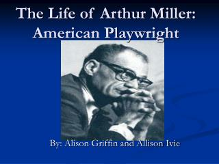 The Life of Arthur Miller: American Playwright