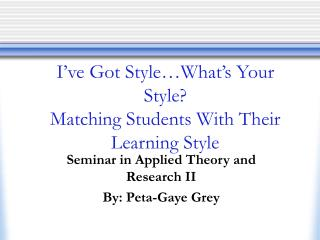 I�ve Got Style�What�s Your Style? Matching Students With Their Learning Style