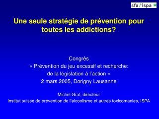 Une seule  stratégie de  prévention pour toutes les addictions? Congrès