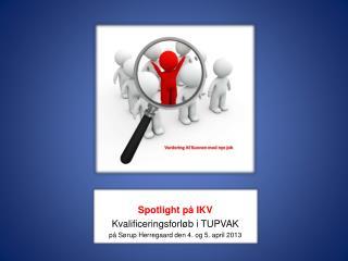 Spotlight på IKV Kvalificeringsforløb i TUPVAK p å Sørup  Herregaard  den 4. og 5. april 2013