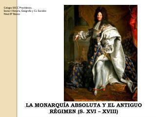 LA MONARQUÍA ABSOLUTA Y EL ANTIGUO RÉGIMEN (S. XVI – XVIII)