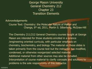 George Mason University General Chemistry 212 Chapter 23 Transition Elements Acknowledgements