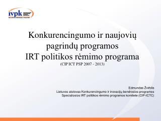 Edmundas Žvirblis Lietuvos atstovas Konkurencingumo ir inovacij ų  bendrosios programos