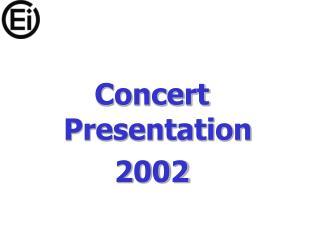 Concert Presentation 2002