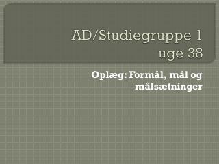 AD/Studiegruppe 1 uge 38