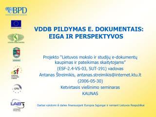 VDDB PILDYMAS E. DOKUMENTAIS: EIGA IR PERSPEKTYVOS