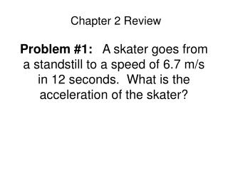 Problem 1:   A skater goes from a standstill to a speed of 6.7 m