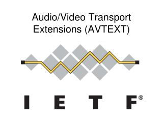 Audio/Video Transport Extensions ( AVTEXT)