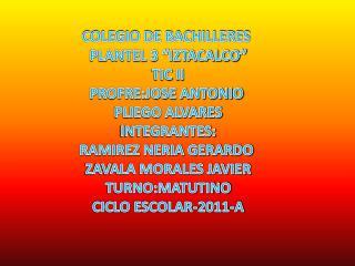 "COLEGIO DE BACHILLERES  PLANTEL 3 ""IZTACALCO"" TIC II PROFRE:JOSE ANTONIO  PLIEGO ALVARES"