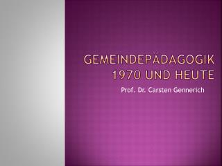 Gemeindepädagogik  1970 und heute