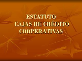 ESTATUTO  CAJAS DE CRÉDITO COOPERATIVAS