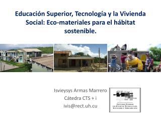 Educación Superior, Tecnología y la Vivienda Social: Eco-materiales para el hábitat sostenible.