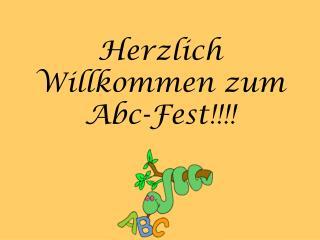 Herzlich Willkommen zum Abc-Fest!!!!