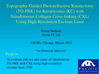 Simon Holland David TC Lin ASCRS, Chicago, Illinois 2012 *no financial interests*