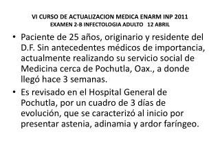 VI CURSO DE ACTUALIZACION MEDICA ENARM INP 2011 EXAMEN 2-B INFECTOLOGIA ADULTO   12 ABRIL