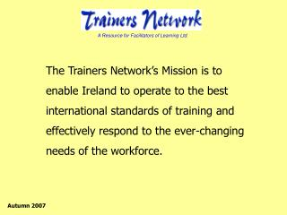 The Trainers Network's Mission is  to  enable Ireland to operate  to  the best