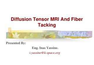 Diffusion Tensor MRI And Fiber Tacking