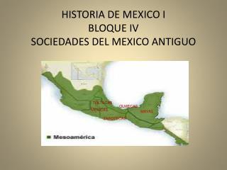 HISTORIA DE MEXICO I BLOQUE IV SOCIEDADES DEL MEXICO ANTIGUO