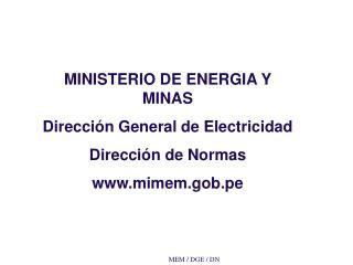 MINISTERIO DE ENERGIA Y MINAS Dirección General de Electricidad Dirección de Normas