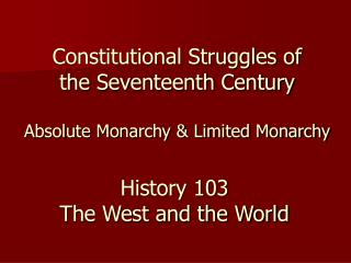 Constitutional Struggles of the Seventeenth Century Absolute Monarchy & Limited Monarchy