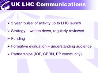 2 year 'pulse' of activity up to LHC launch   Strategy – written down, regularly reviewed