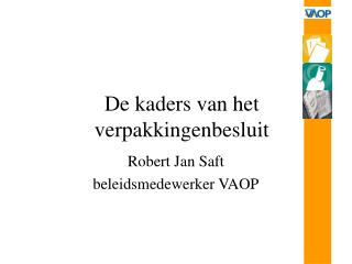 Robert Jan Saft beleidsmedewerker VAOP