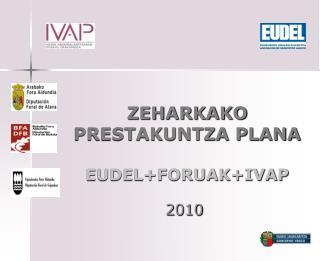 ZEHARKAKO PRESTAKUNTZA PLANA EUDEL+FORUAK+IVAP