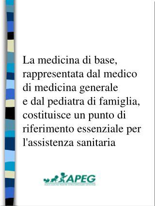 La medicina di base,  rappresentata dal medico di medicina generale e dal pediatra di famiglia,