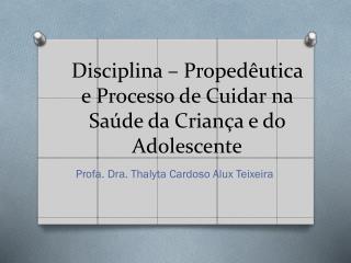 Disciplina – Propedêutica e Processo de Cuidar na Saúde da Criança e do Adolescente