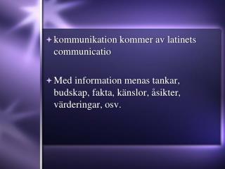 kommunikation kommer av latinets communicatio