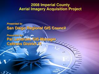 Presented to: San Diego Regional GIS Council