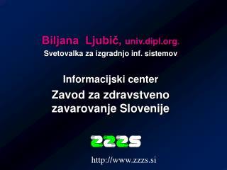 Biljana  Ljubič,  univ.dipl . Svetovalka za izgradnjo inf. sistemov Informacijski center