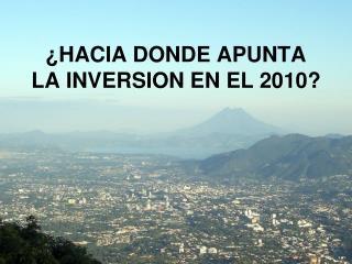 ¿HACIA DONDE APUNTA LA INVERSION EN EL 2010?
